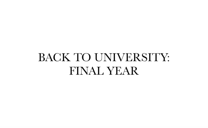 BACK TO UNIVERSITY: FINAL YEAR
