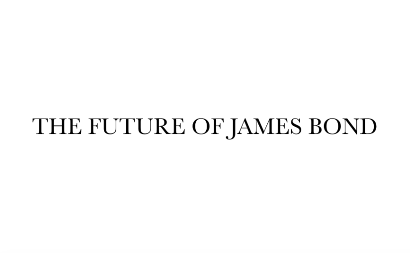 THE FUTURE OF JAMES BOND